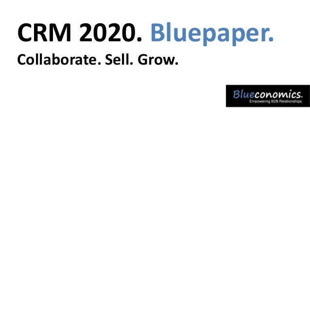 CRM 2020. Bluepaper. Collaborate. Sell. Grow.