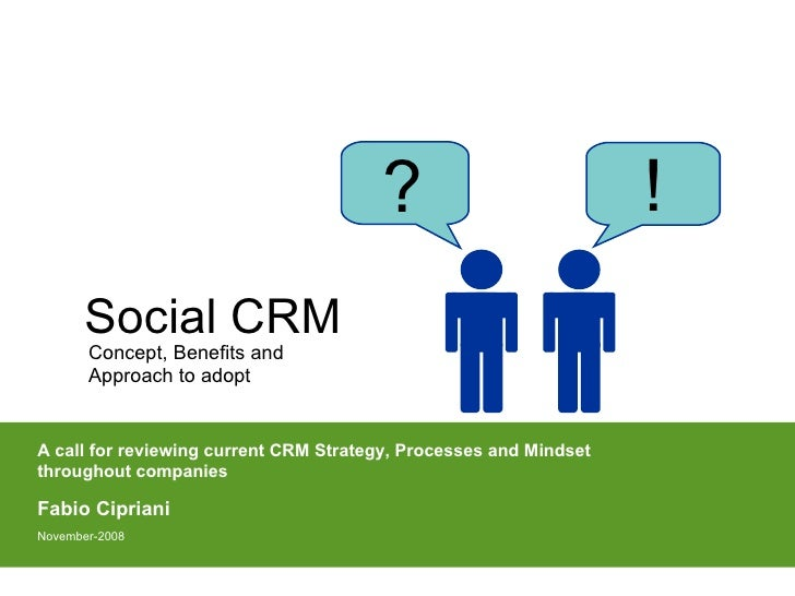 Social CRM A call for reviewing current CRM Strategy, Processes and Mindset throughout companies  Fabio Cipriani November-...