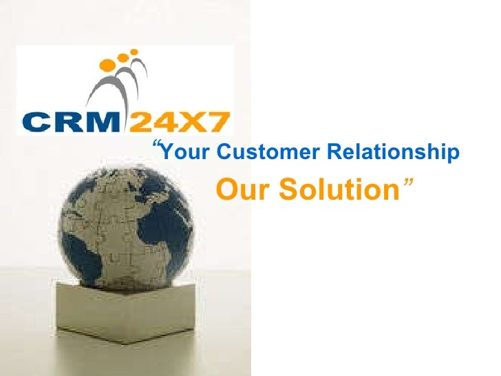 """"""" Your Customer Relationship   Our Solution """""""