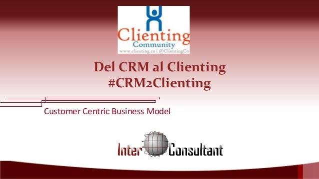 Del CRM al Clienting #CRM2Clienting Customer Centric Business Model