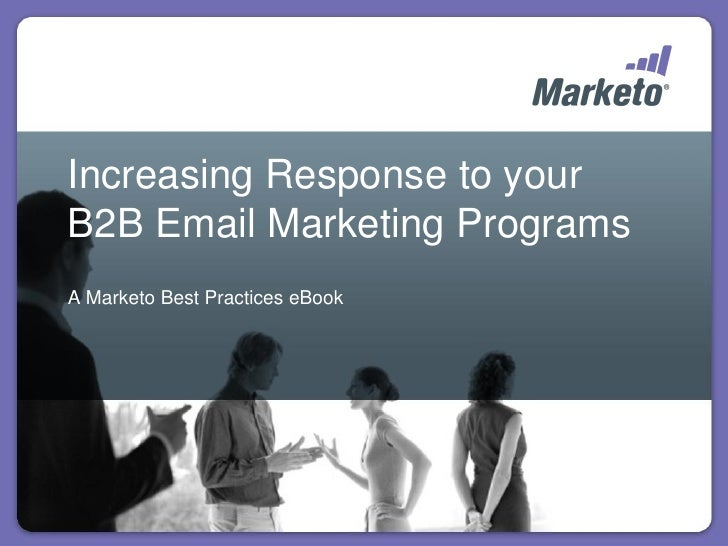 Increasing Response to your B2B Email Marketing Programs A Marketo Best Practices eBook