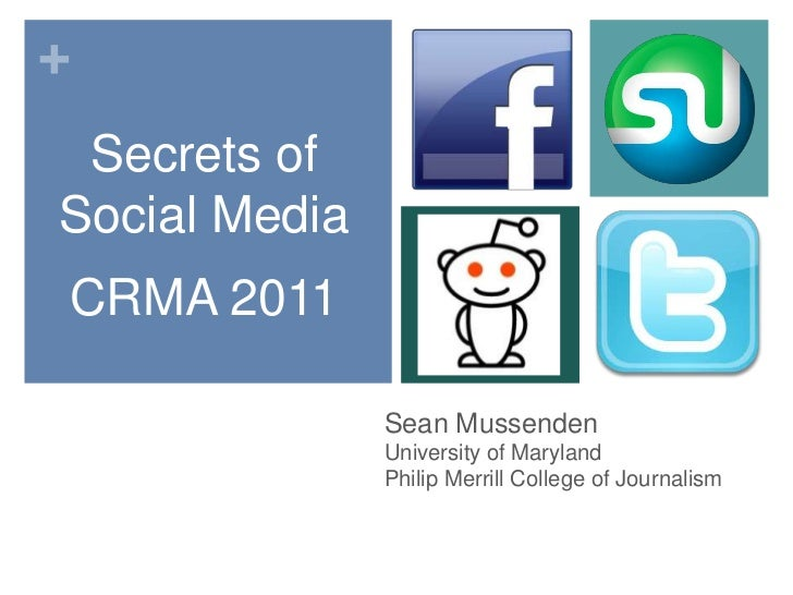 Secrets of Social Media<br />CRMA 2011<br />Sean MussendenUniversity of Maryland Philip Merrill College of Journalism<br />