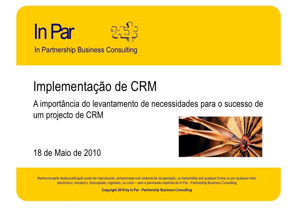 Implementação de CRM A importância do levantamento de necessidades para o sucesso de um projecto de CRM    18 de Maio de 2...