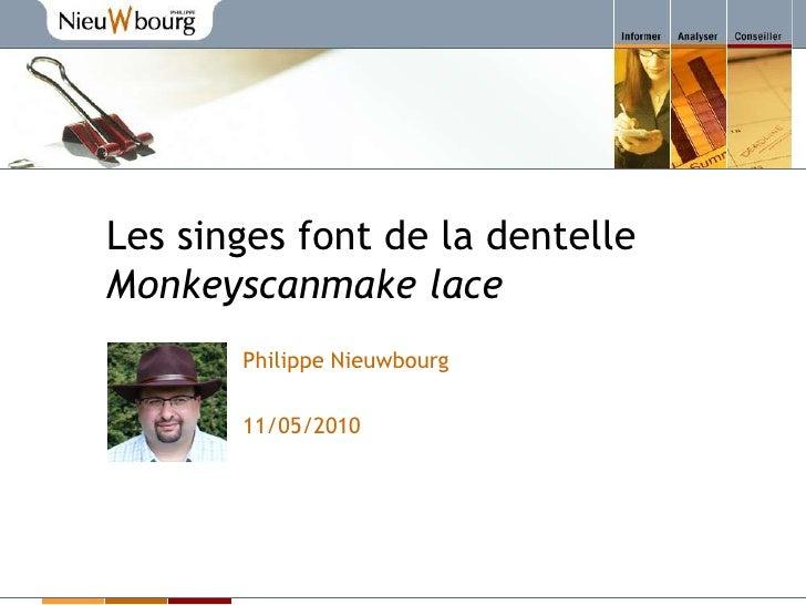 Les singes font de la dentelleMonkeyscanmake lace<br />Philippe Nieuwbourg<br />11/05/2010<br />