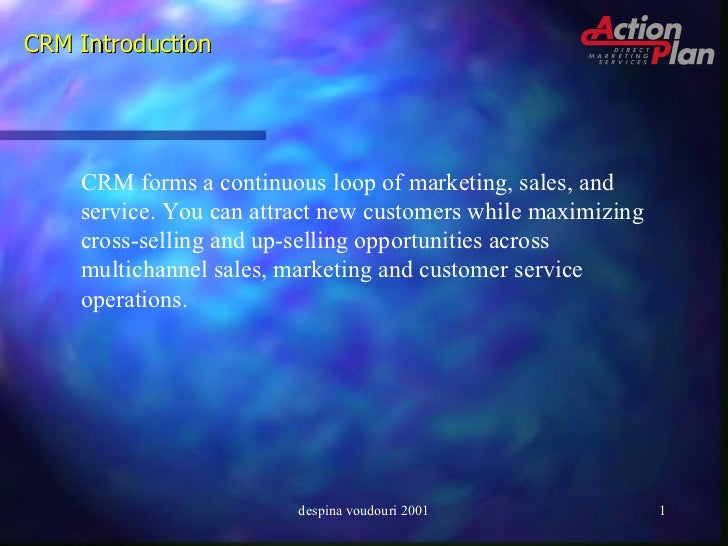 CRM Introduction CRM forms a continuous loop of marketing, sales, and service. You can attract new customers while maximiz...