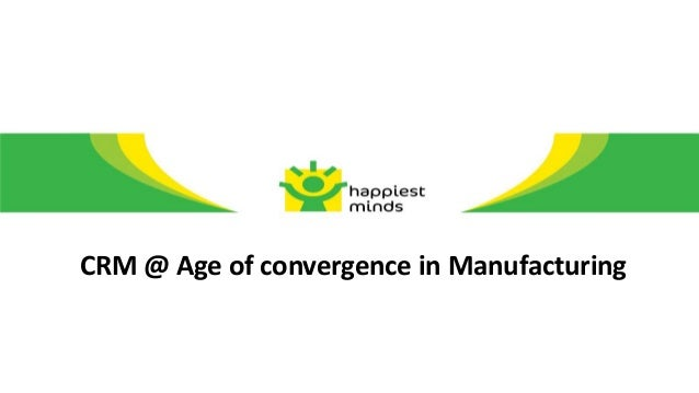 CRM @ Age of convergence in Manufacturing