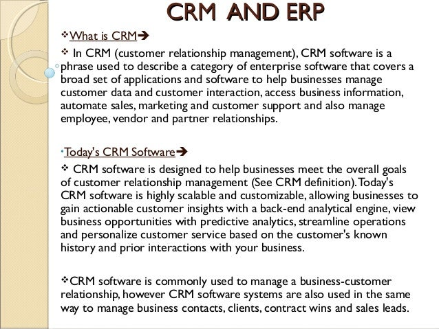 CRM AND ERPCRM AND ERP What is CRM  InCRM (customer relationship management), CRM software is a phrase used to describ...