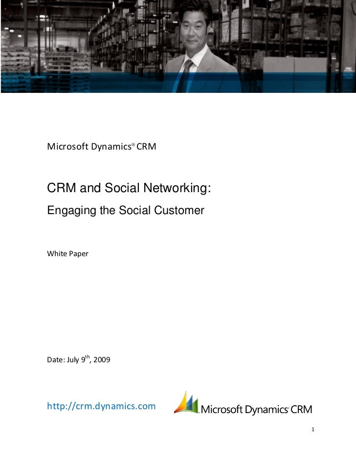Microsoft Dynamics® CRMCRM and Social Networking:Engaging the Social CustomerWhite PaperDate: July 9th, 2009http://crm.dyn...