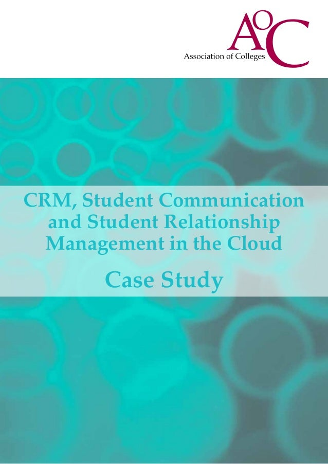 CRM, Student Communicationand Student RelationshipManagement in the CloudCase Study