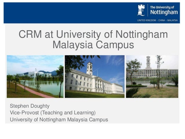CRM at University of Nottingham Malaysia Campus  Stephen Doughty Vice-Provost (Teaching and Learning) University of Nottin...