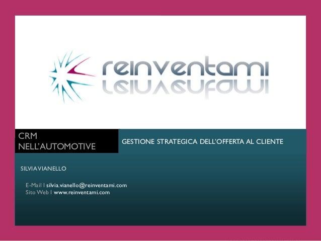 CRM                                      GESTIONE STRATEGICA DELL'OFFERTA AL CLIENTENELL'AUTOMOTIVESILVIA VIANELLO E-Mail ...