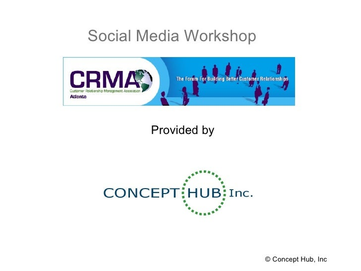 Social Media Workshop © Concept Hub, Inc Provided by