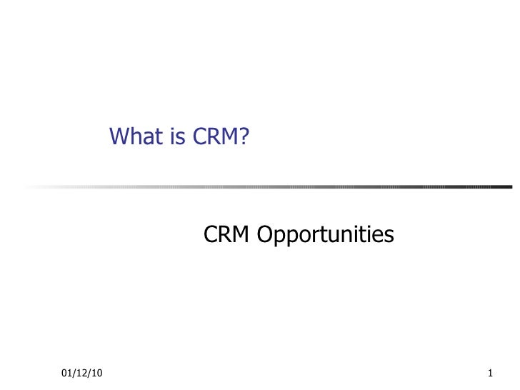 What is CRM? CRM Opportunities 01/12/10