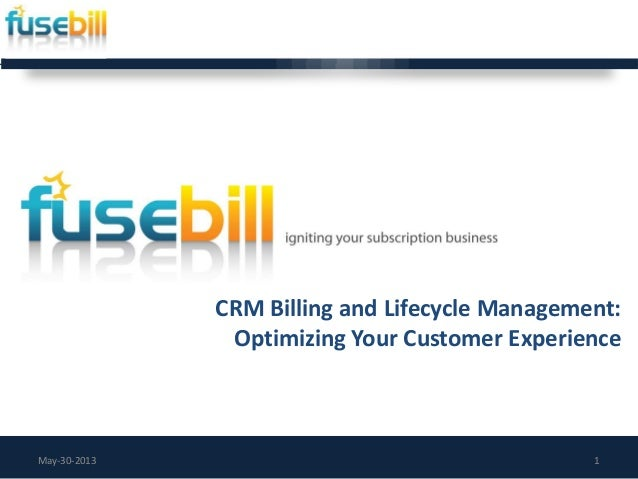 CRM Billing and Lifecycle Management:Optimizing Your Customer ExperienceMay-30-2013 1