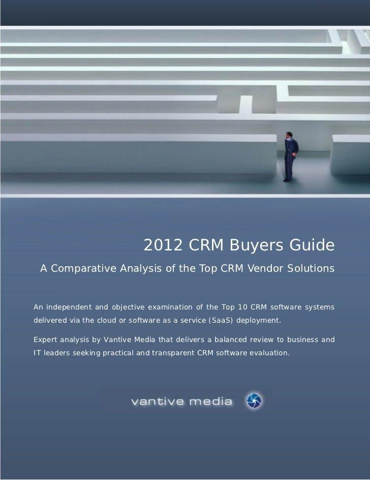 2012 CRM Buyers Guide A Comparative Analysis of the Top CRM Vendor SolutionsAn independent and objective examination of th...