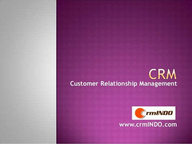 Customer Relationship Management  www.crmINDO.com
