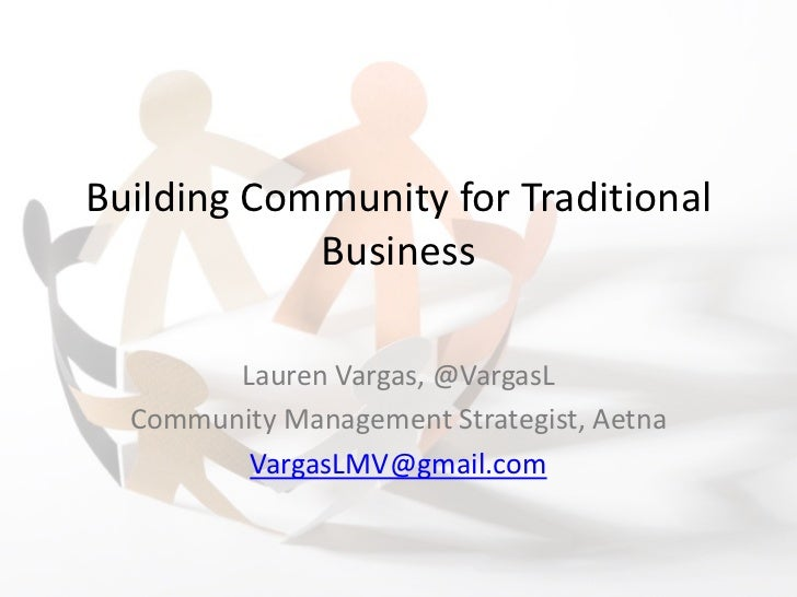Building Community for Traditional            Business        Lauren Vargas, @VargasL  Community Management Strategist, Ae...