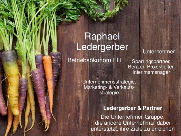Betriebsökonom FH Unternehmer Unternehmensstrategie, Marketing- & Verkaufs- strategie Ledergerber & Partner Die Unternehme...