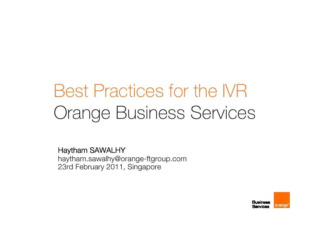 Best Practices for the IVROrange Business ServicesHaytham SAWALHYhaytham.sawalhy@orange-ftgroup.com23rd February 2011, Sin...