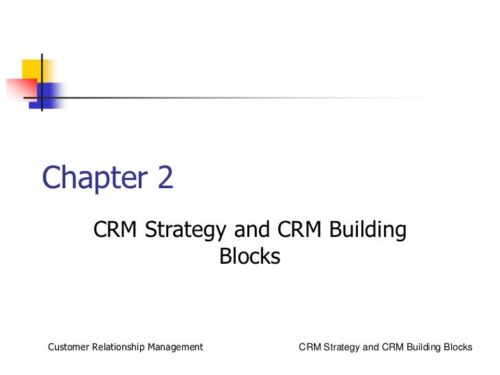 Chapter 2         CRM Strategy and CRM Building                    BlocksCustomer Relationship Management   CRM Strategy a...