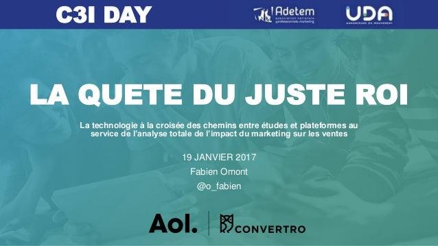 LA QUETE DU JUSTE ROI 19 JANVIER 2017 Fabien Omont @o_fabien C3I DAY La technologie à la croisée des chemins entre études ...