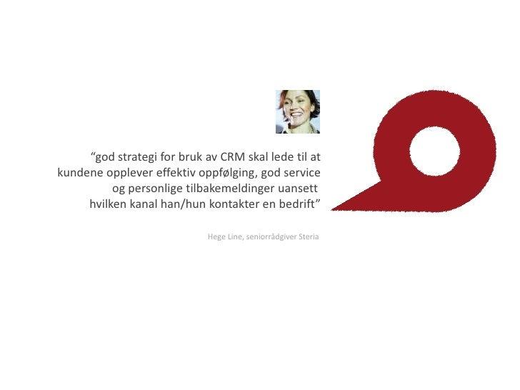 """""""god strategi for brukav CRM skalledetil at<br />kundeneopplevereffektivoppfølging, god serviceogpersonligetilbakemeldinge..."""