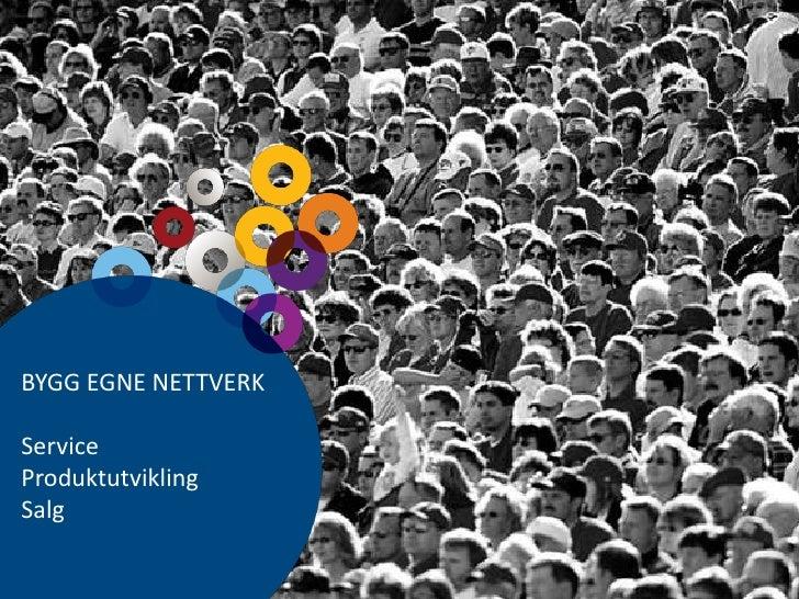 BYGG EGNE NETTVERK<br />Service <br />Produktutvikling<br />Salg<br />