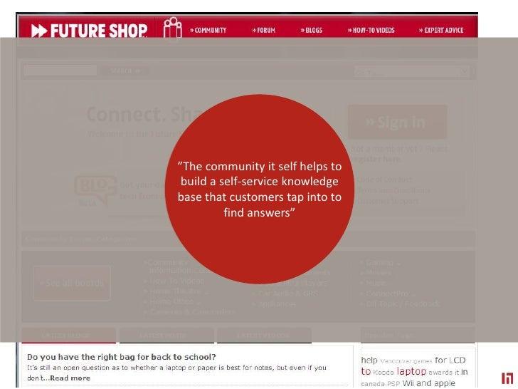 """Future Shop has lowereditscustomer service costsrelatedto productinformationcallsintoits support center ""<br />""The commu..."