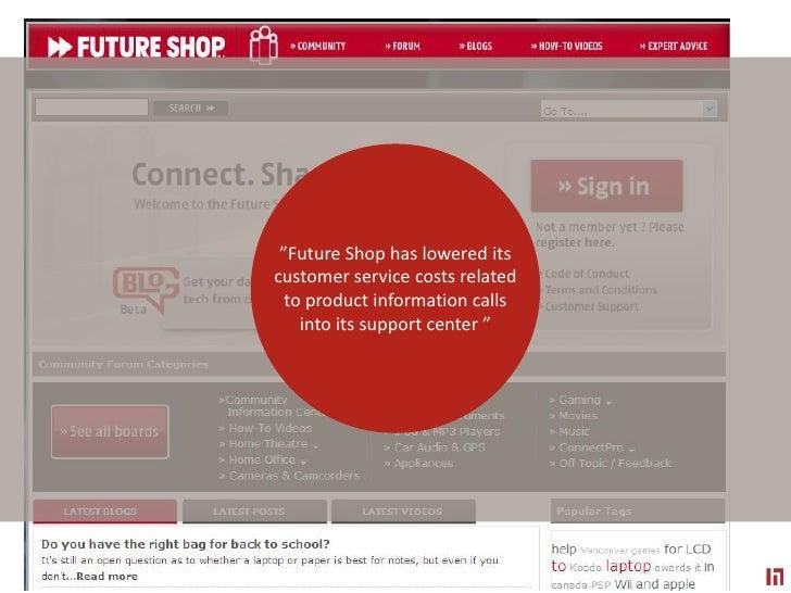 """Future Shop has lowereditscustomer service costsrelatedto productinformationcallsintoits support center ""<br />"