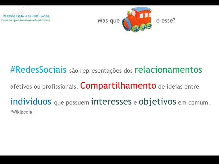 <ul><li>#RedesSociais  são representações dos  relacionamentos   afetivos ou profissionais.  Compartilhamento  de ideias e...