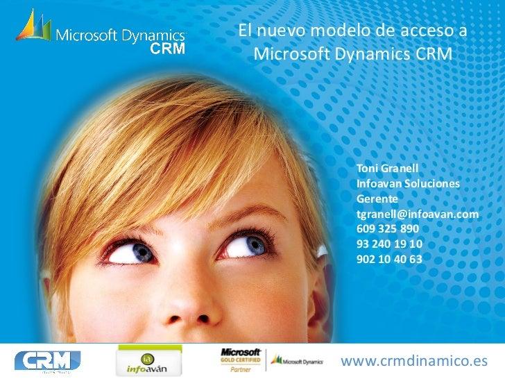 El nuevo modelo de acceso a   Microsoft Dynamics CRM                  Toni Granell              Infoavan Soluciones       ...