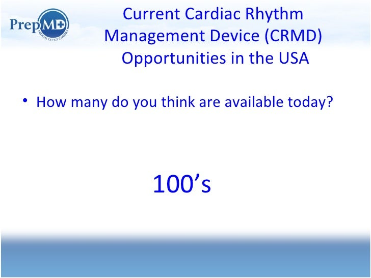 Current Cardiac Rhythm Management Device (CRMD)  Opportunities in the USA <ul><li>How many do you think are available toda...