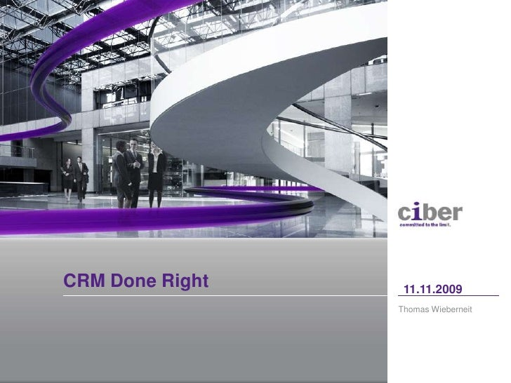 Thomas Wieberneit<br />11.11.2009<br />CRM Done Right<br />