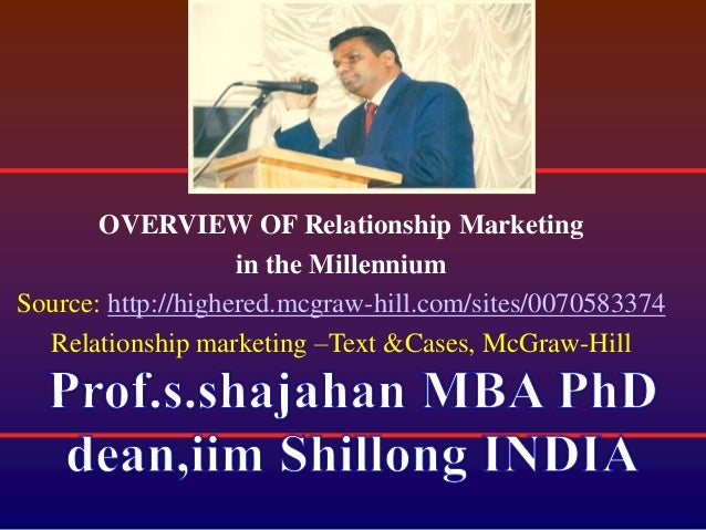 OVERVIEW OF Relationship Marketing in the Millennium Source: http://highered.mcgraw-hill.com/sites/0070583374 Relationship...