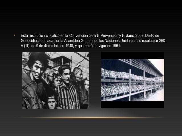 •  Esta resolución cristalizó en la Convención para la Prevención y la Sanción del Delito de Genocidio, adoptada por la As...