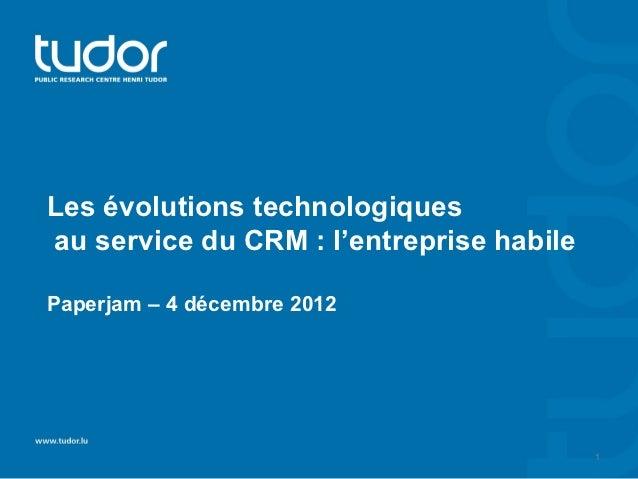 Les évolutions technologiquesau service du CRM : l'entreprise habilePaperjam – 4 décembre 2012                            ...