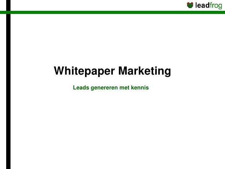 Whitepaper Marketing    Leads genereren met kennis