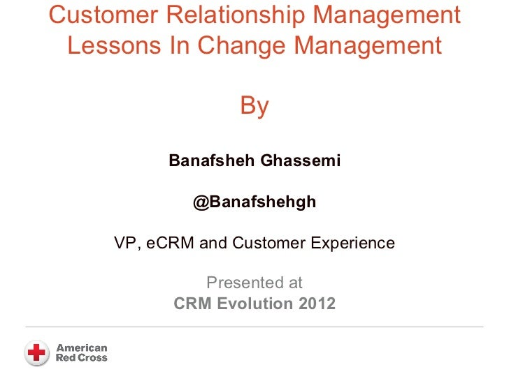 Customer Relationship Management Lessons In Change Management                   By           Banafsheh Ghassemi           ...