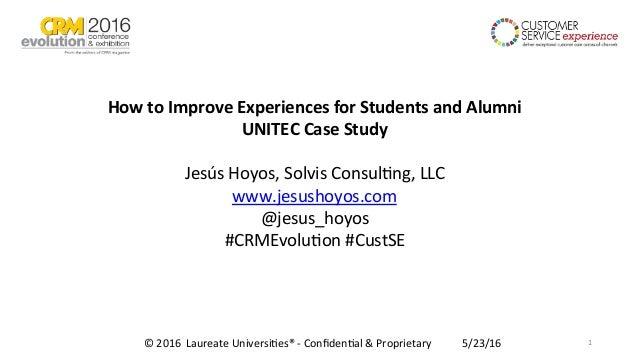 HowtoImproveExperiencesforStudentsandAlumni UNITECCaseStudy  JesúsHoyos,SolvisConsul1ng,LLC www.jesushoyo...