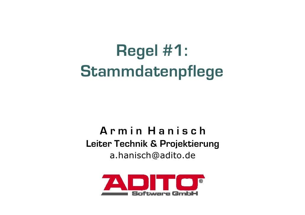 Regel #1: Stammdatenpflege      Armin Hanisch Leiter Technik & Projektierung      a.hanisch@adito.de