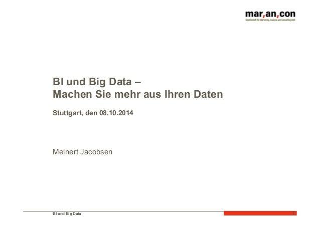 BI und Big Data  1  BI und Big Data –  Machen Sie mehr aus Ihren Daten  Stuttgart, den 08.10.2014  Meinert Jacobsen