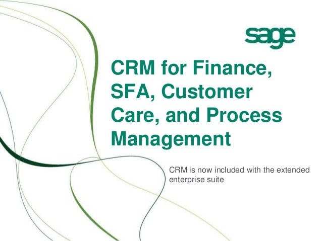 CRM for Finance, SFA, Customer Care, and Process Management CRM is now included with the extended enterprise suite