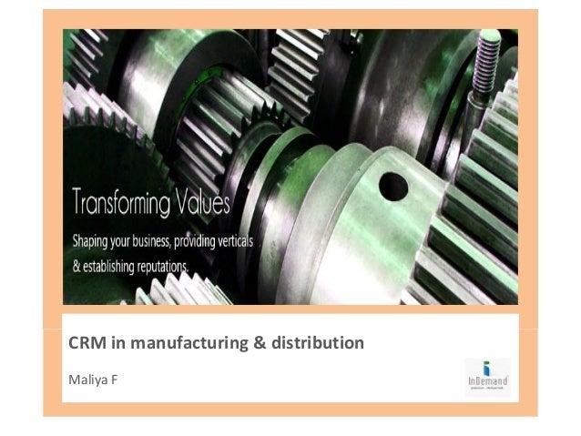 CRM in manufacturing & distributionMaliya F
