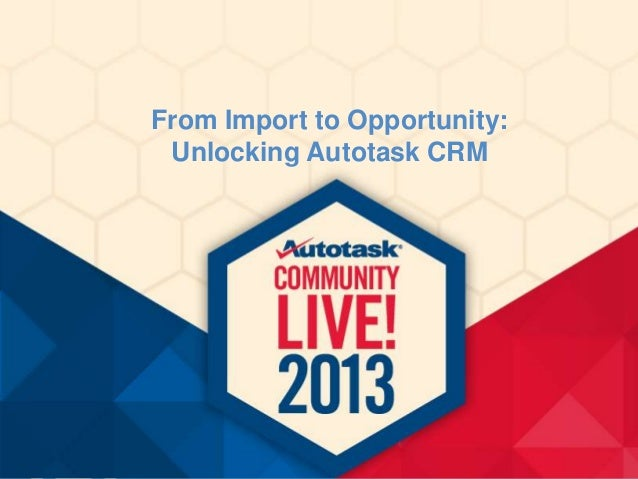 From Import to Opportunity: Unlocking Autotask CRM
