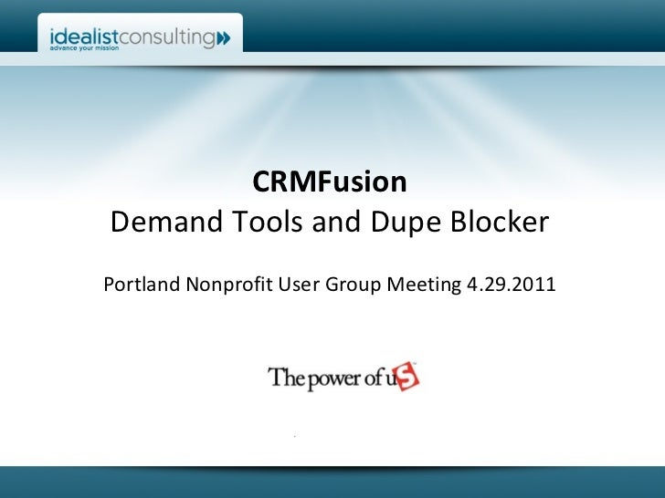 CRMFusion Demand Tools and Dupe Blocker Portland Nonprofit User Group Meeting 4.29.2011