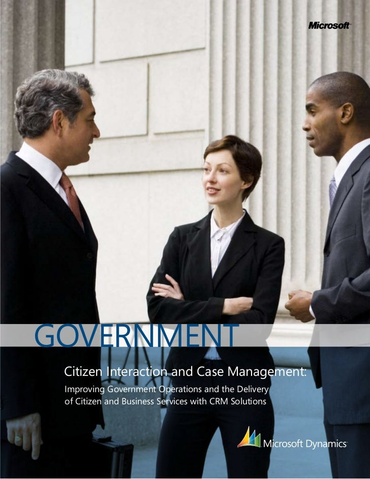 GOVERNMENT Citizen Interaction and Case Management: Improving Government Operations and the Delivery of Citizen and Busine...