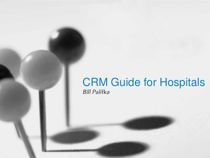 CRM Guide for HospitalsBill Palifka<br />