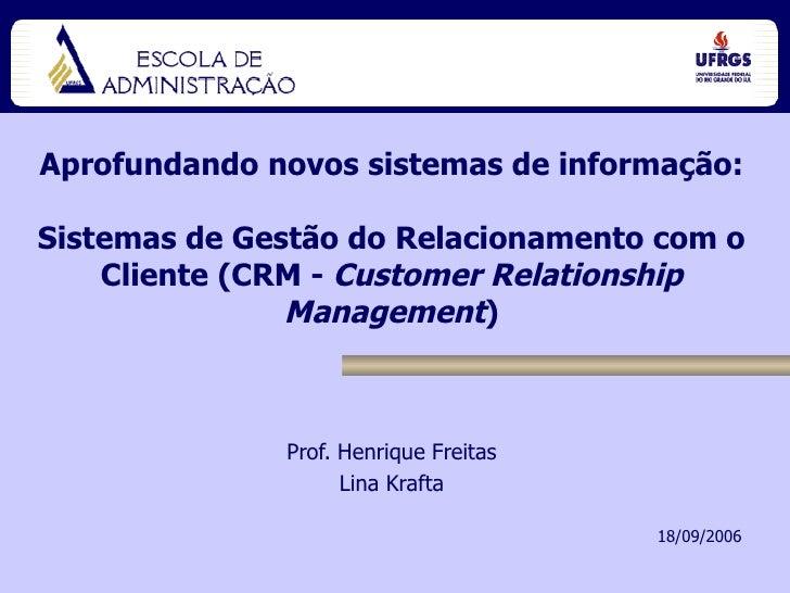 Aprofundando novos sistemas de informação: Sistemas de Gestão do Relacionamento com o Cliente (CRM -  Customer Relationshi...