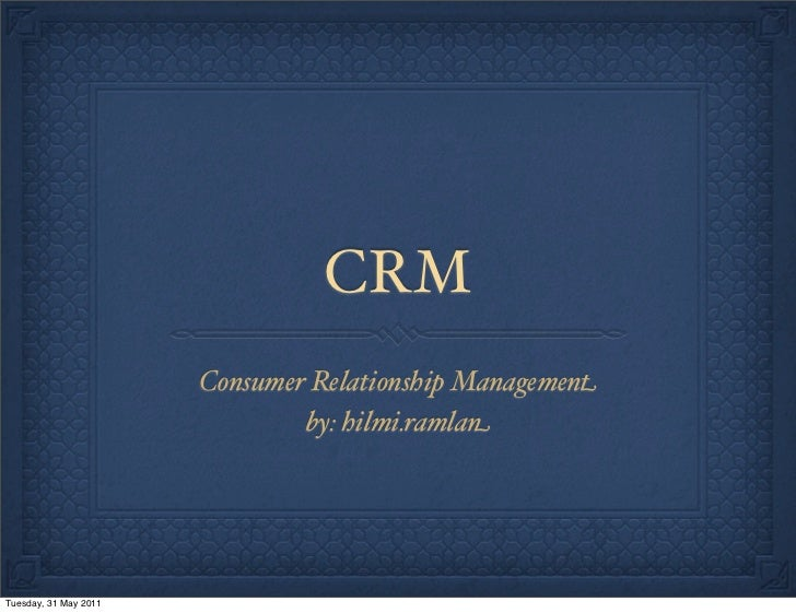 CRM                       Consumer Relationship Management                               by: hilmi.ramlanTuesday, 31 May 2...