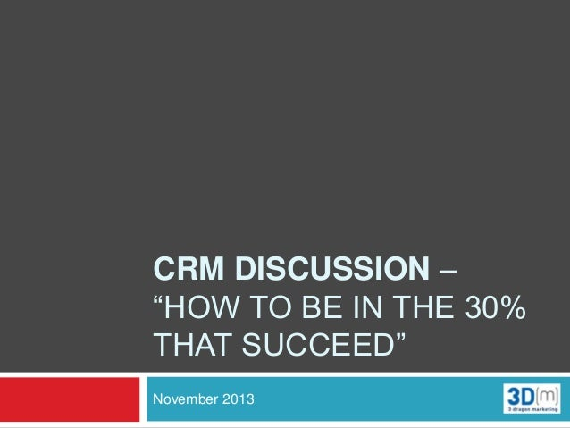 "CRM DISCUSSION – ""HOW TO BE IN THE 30% THAT SUCCEED"" November 2013"